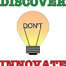 Discover don't Innovate. by asktheanus