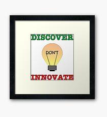 Discover don't Innovate. Framed Print