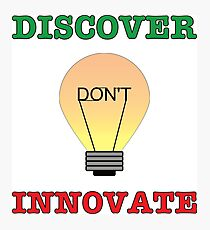 Discover don't Innovate. Photographic Print
