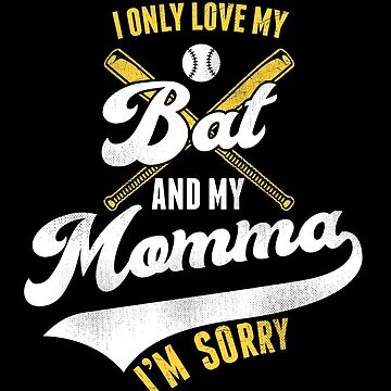 I Only Love My Bat and Momma I'm Sorry by japdua