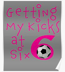 Funny Getting My Kicks at Six 6th Birthday Soccer gift for Girls Poster