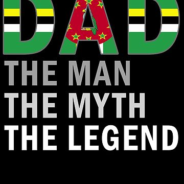 Dominican Dad The Man The Myth The Legend Fathers Day Dominica Pride Real Hero Daddy National Heritage Regular Pops but Way Cooler by bulletfast