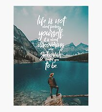 LIFE IS NOT ABOUT FINDING YOURSELF QUOTE Photographic Print
