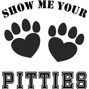 Show me your Pitties by ohmywonder