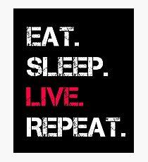 sleep, eat, live, repeat, Photographic Print