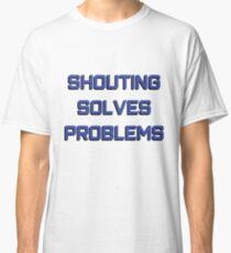 """Shouting solves problems"" original gift design Classic T-Shirt"