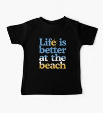 Life is better at the beach Baby Tee