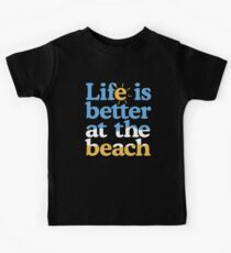 Life is better at the beach Kids Tee