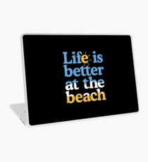 Life is better at the beach Laptop Skin