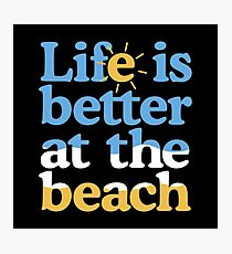 Life is better at the beach Photographic Print