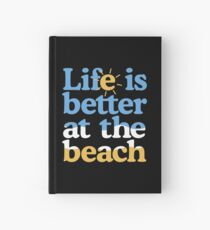 Life is better at the beach Hardcover Journal