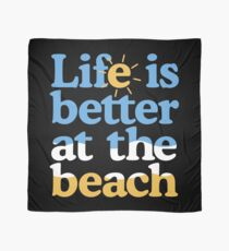 Life is better at the beach Scarf