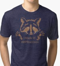 #MPRraccoon I made it Tri-blend T-Shirt