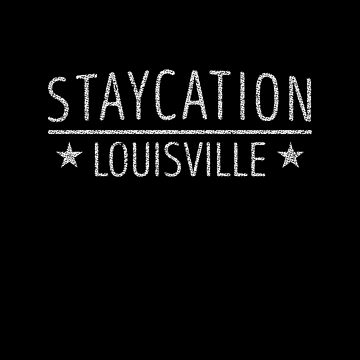 Staycation Louisville Kentucky Holiday at Home by ockshirts