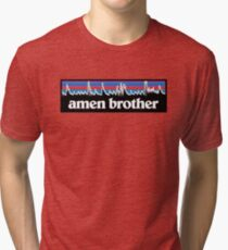 Amen Brother Tri-blend T-Shirt