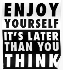 ENJOY YOURSELF, IT'S LATER THAN YOU THINK Poster