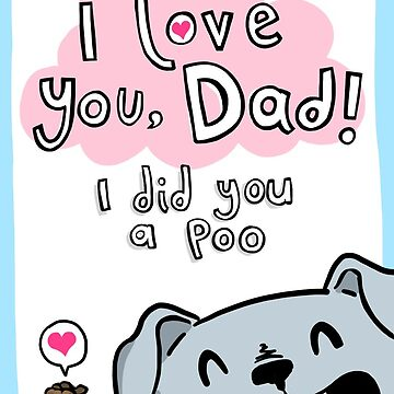 Happy Fathers Day From The Dog (with poo) by lauriepink