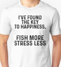 I've found the key to happiness. Fish more stress less.  Unisex T-Shirt