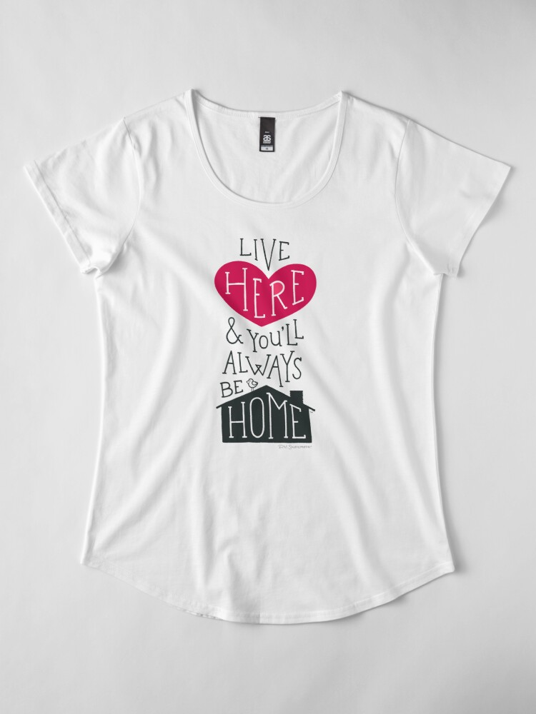 Alternate view of Live Here & You'll Always Be Home (Red) Premium Scoop T-Shirt