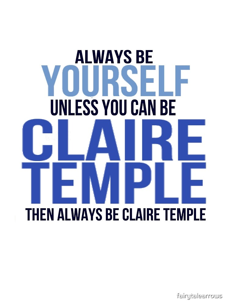Always Be Yourself . . Unless You Can Be Claire Temple by fairytalearrows