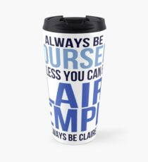 Always Be Yourself . . Unless You Can Be Claire Temple Travel Mug