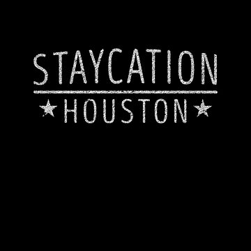 Staycation Houston Texas Holiday at Home by ockshirts