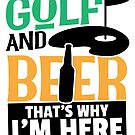 Savvy Turtle Golf and Beer That's Why I'm Here by SavvyTurtle