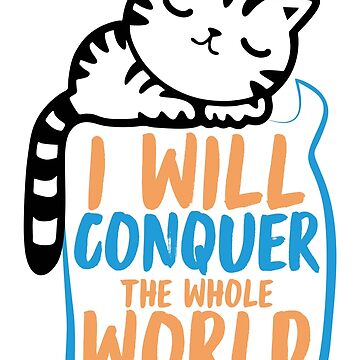 I will conquer the whole world tomorrow by sakshamputtu