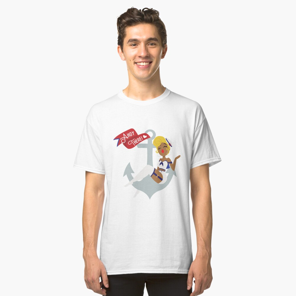 Ahoy There! Sailor Pin-Up  Classic T-Shirt