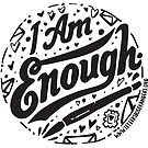 I. Am. Enough. - Black Text Version by Diana Chao