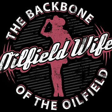 Oilfield Wife The Backbone Of The Oilfield - Roughneck Wife Gift by yeoys