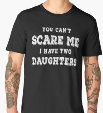 you can't scare me i have two daughters t-shirt father's day Men's Premium T-Shirt
