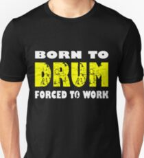 Born To Drum Forced To Work Drummer Percussion Rock birthday funny gift Drummer Unisex T-Shirt