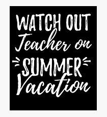 Watch Out Teacher On Summer Vacation - Teacher Photographic Print