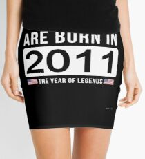 - The Best Are Born In 2011 Limited Edition Legend Year Old - Birthday Gift  Mini Skirt