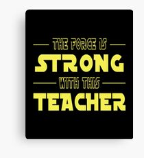 The Force Is Strong With This Teacher Canvas Print