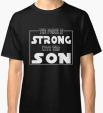 The Force Is Strong With This Son Classic T-Shirt