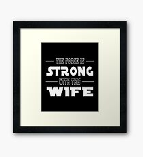 The Force Is Strong With This Wife Framed Print