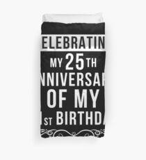 -  Celebrating My 25th Anniversary Of My 21st Birthday - 46th Birthday Gift  Duvet Cover