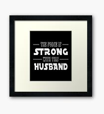 The Force Is Strong With This Husband Framed Print