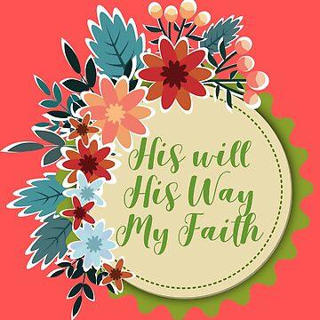 His Will, His Way, My Faith by baileyvannatta
