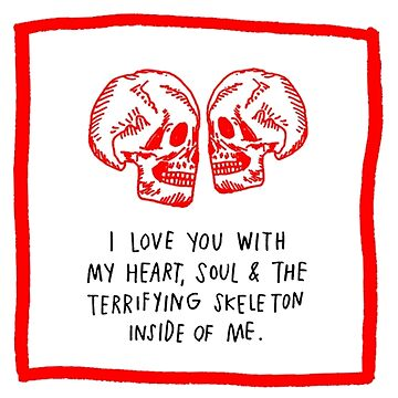 I LOVE YOU WITH THE TERRIFYING SKELETON INSIDE OF ME by DarkChild