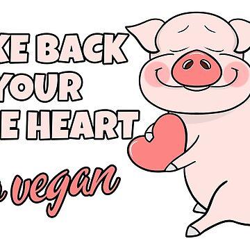 TAKE BACK YOUR TRUE HEART GO VEGAN by wiboandbear