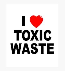 I Love Toxic Waste Photographic Print