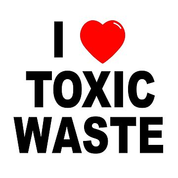 I Love Toxic Waste by darkdad