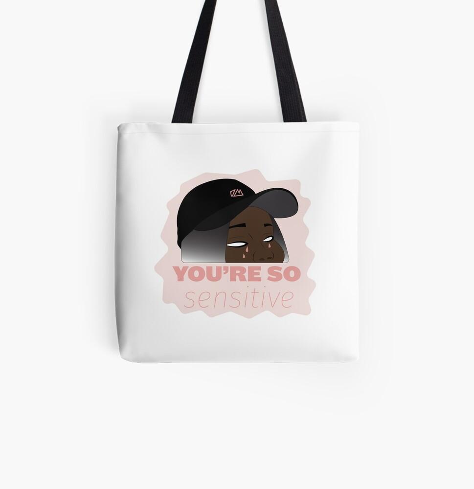 You're So Sensitive All Over Print Tote Bag