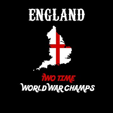 England Two Time World War Champs by triharder12
