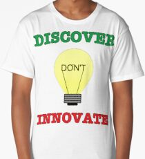 Discover don't Innovate. Long T-Shirt