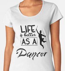 Dancing, life is better than dancer Women's Premium T-Shirt