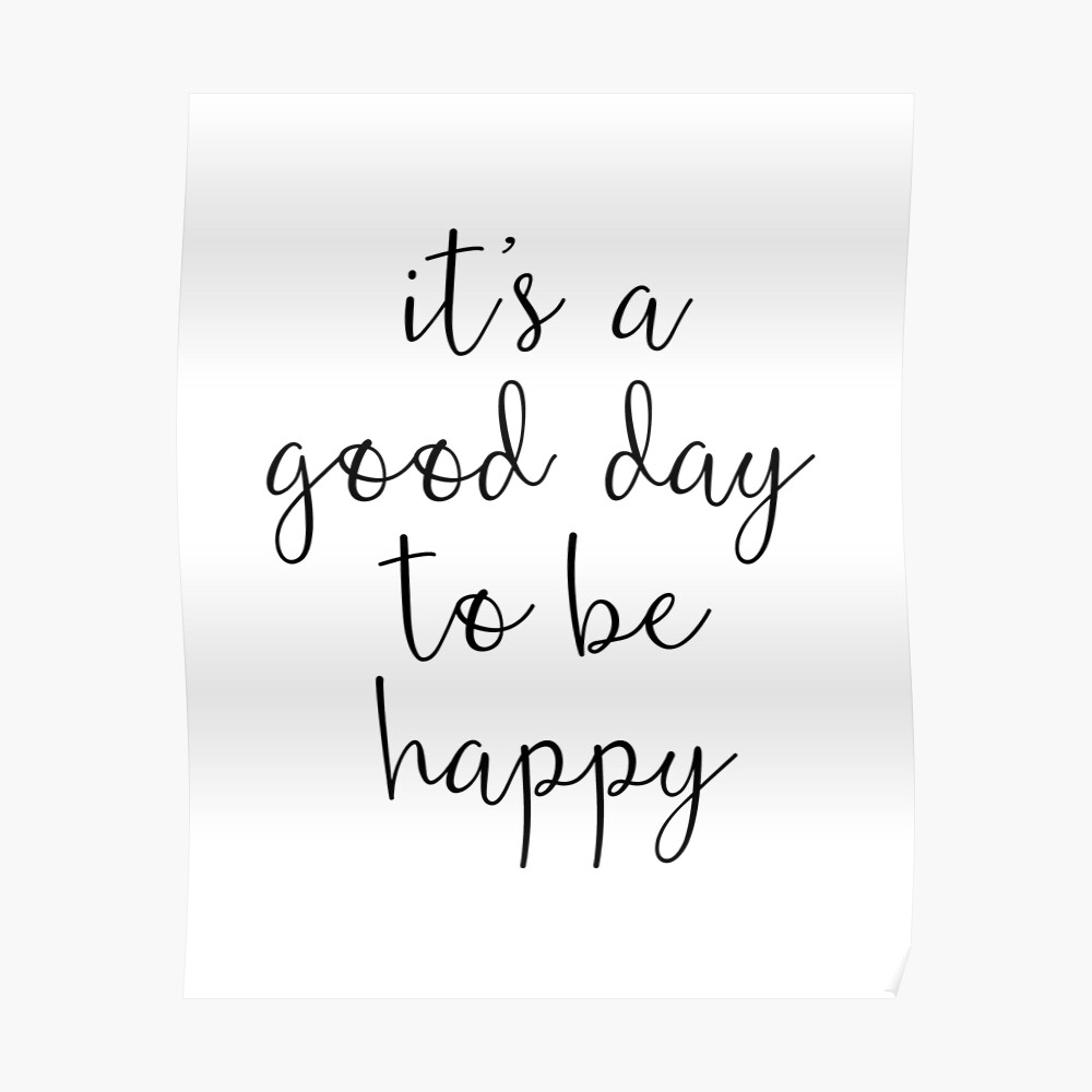A Good Day to Be Happy Motivational Quote Poster